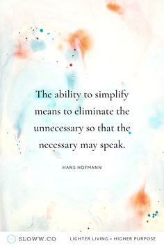 """""""The ability to simplify means to eliminate the unnecessary so that the necessary may speak. Simplicity In Life, Simplicity Quotes, Yoga Quotes, Motivational Quotes, Inspirational Quotes, Business Partner Quotes, Wisdom Quotes, Quotes To Live By, Personal Core Values"""