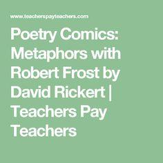 Poetry Comics: Metaphors with Robert Frost by David Rickert | Teachers Pay Teachers