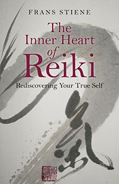 The Inner Heart of Reiki: Rediscovering Your True Self by [Stiene, Frans]