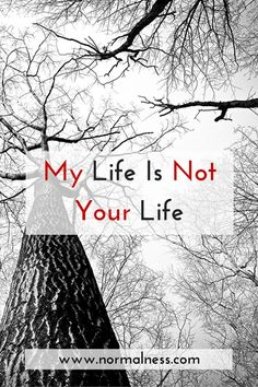 My Life Is Not Your Life
