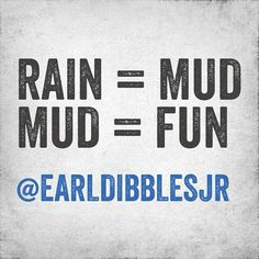 Mud fights are the best and in Oregon is rain capital