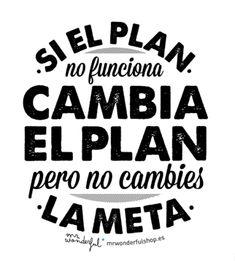 Si el plan no funciona, cambia el plan, pero nunca nunca nunca cambies la meta. #motivation #quote www.mrwonderful.es