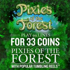 For only 33 coins, enjoy 99 paylines of Tumbling Reel action when you play Pixies of the Forest at PlayNow.com
