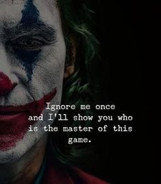 Inspirational Positive Quotes :Ignore me once and Ill show you who is the master of this game. Joker Love Quotes, Joker Qoutes, Heath Ledger Joker Quotes, Joker Frases, Badass Quotes, Ignore Me Quotes, Real Life Quotes, Reality Quotes, Mood Quotes
