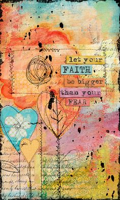 """Let your faith be bigger than your fear."" I like this because fear is a daily companion to me, and it seems sometimes like I will never be free of it. But maybe I can feed my faith and the fear will one day be dwarfed, if never quite gone. Art Journal Pages, Art Journals, Bibel Journal, Bible Art, Art Journal Inspiration, Journal Ideas, Junk Journal, Art Plastique, Medium Art"
