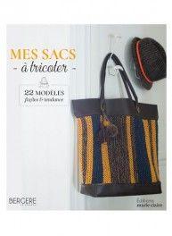 Mes sacs à tricoter, 22 modèles, éditions Marie Claire & Bergère de France