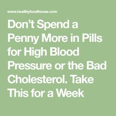 Don't Spend a Penny More in Pills for High Blood Pressure or the Bad Cholesterol. Take This for a Week #LowerBloodPressure