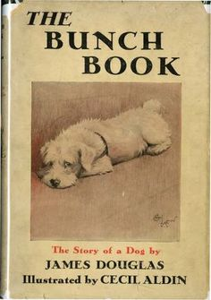 The Bunch Book by James Douglas and illustrated by Cecil Aldin. Dog Books, Animal Books, Vintage Book Covers, Vintage Children's Books, Children's Book Illustration, Book Illustrations, Sealyham Terrier, Kids Poems, Dog Stories