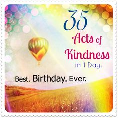 Brilliant!  Birthday Challenge: 35 Acts of Kindness in One Day. What will you do on your birthday?