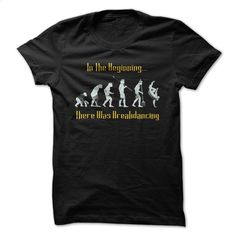 In The Beginning There Was Break Dancing Great Funny Sh T Shirt, Hoodie, Sweatshirts - silk screen #style #T-Shirts