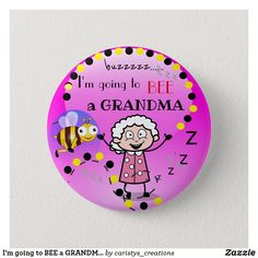 I'm going to BEE a GRANDMA Button Paper Products, Party Accessories, Artwork Design, Text You, Custom Buttons, Custom T, Nursery Room, New Moms, School Supplies