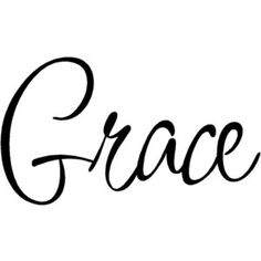 Grace  One of my granddaughters name is Grace.