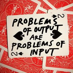 problems of output are problems of input - by austinkleon.com