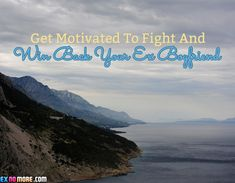 Get Motivated To Fight And Win Back Your Ex Boyfriend