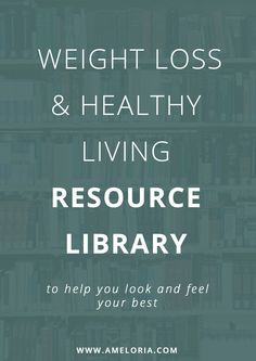 Get access to our free resource library to help you reach your weight loss and wellness goals, naturally! | AMELORIA WELLNESS