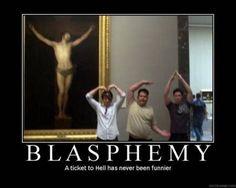 Blasphemy....