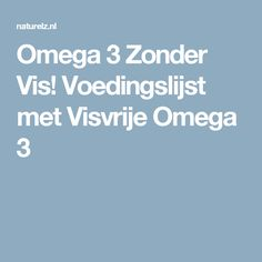 Omega 3 Zonder Vis! Voedingslijst met Visvrije Omega 3