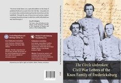 """The Circle Unbroken: Civil War Letters of the Knox Family of Fredericksburg"" Produced by CRHC and Historic Fredericksburg Foundation, Inc. Contains over 100 letters written by members of the Knox family during the Civil War. $33.00 To orders e-mail CRHC at crhc@verizon.net"