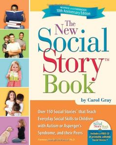 Carol Gray's updated Social Stories Therapy for Children with Autism--150 of the most requested social stories and instructions on how to write your own