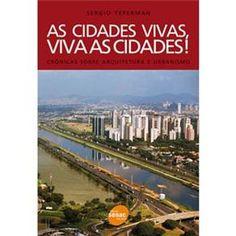 As cidades vivas, viva as cidades! | Crônicas sobre arquitetura e urbanismo