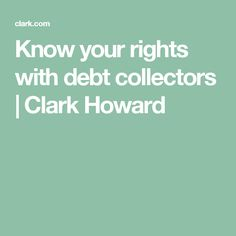 Know your rights with debt collectors | Clark Howard