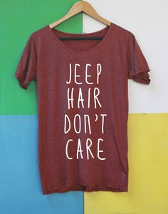 Jeep Hair Don't Care Shirt TShirt T Shirt Tee by LibraryOfShirt