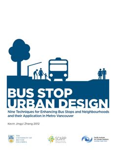 Bus Stop Urban Design: 9 Techniques for Enhancing Bus Stops and Neighbourhoods  http://www.kjzhang.com - Bus Stop Urban Design (BSUD) aims to improve the waiting environment of bus stops and their adjacent neighbourhoods through the development and application of 9 design techniques. - Kevin J Zhang, University of British Columbia, School of Community and Regional Planning, 2012.