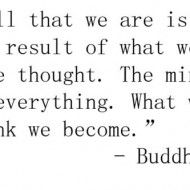 All that we are is the result of what we have thought