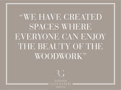 """ We have created spaces where everyone can enjoy the beauty of the woodwork"""