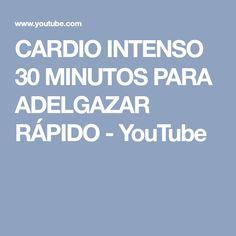 CARDIO INTENSO 30 MINUTOS PARA ADELGAZAR RÁPIDO - YouTube
