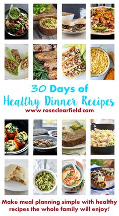 30 Days of Healthy Dinner Recipes. Make weeknight family cooking simple and stress-free with easy, delicious, kid-friendly recipes. | http://www.roseclearfield.com