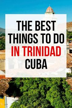 Trinidad Cuba Travel Guide: The Best Things To Do in Trinidad, Cuba