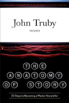 The Anatomy of Story: 22 Steps to Becoming a Master Storyteller - Kindle edition by John Truby. BEST BOOK ON WRITING FICTION!