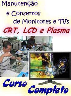 Curso Manutenção de Monitores e TVs, tipos CRT, LCD e Plasma; veja no site http://www.mpsnet.net/1/546.html