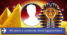 Mit jelent a csodaszép neved Egyiptomban?