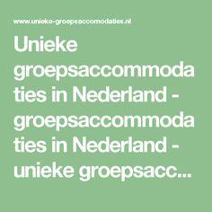 Unieke groepsaccommodaties in Nederland - groepsaccommodaties in Nederland - unieke groepsaccommodatie in Nederland - groepsverblijven in Nederland - Unieke groepsaccommodatie, groepsaccommodaties, groepsaccommodatie en groepsaccommodaties