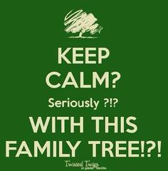 "Keep Calm? For Real! Our family tree is now just literally groves of 'Nut Trees"" with the Spirits of our living and passed ancestors praying for us and our future generations, imploring us to work on some serious organization, guidance and help for our future 'little nuts!"" One day, with a lot of group effort, we will all have a family history to be proud of!"
