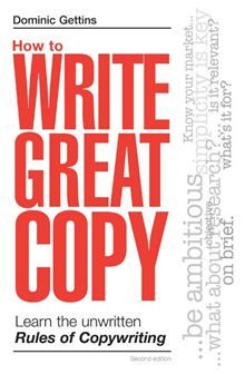 In 'How to Write Great Copy', Dominic Gettins divides the process of writing copy into eight practical rules which have proved successful where used on courses and workshops as well as in many successful advertising campaigns.