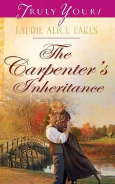 The Carpenter's Inheritance (Truly Yours Digital Editions Book 1024) by Laurie Alice Eakes, http://www.amazon.com/dp/B00ESR5F2E/ref=cm_sw_r_pi_dp_uEvrub0Z91WBJ