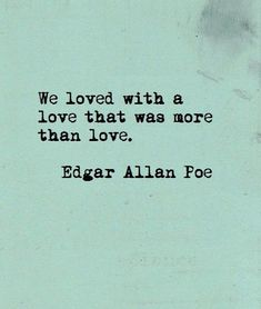 """Love Quotes Ideas : """"We loved with a love that was more than love"""" - Edgar Allan Poe love quote - Quotes Sayings Great Quotes, Quotes To Live By, Me Quotes, True Love Quotes, Qoutes, Love Quotations, Lucky Girl Quotes, Soul Mate Quotes, Love You Forever Quotes"""