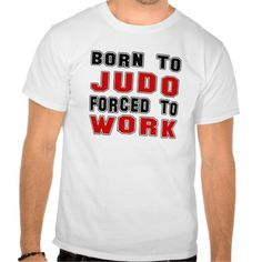 Born to Judo forced to work