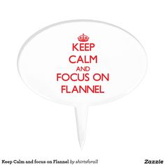 Keep Calm and focus on Flannel Cake Picks