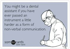 Dentaltown - You might be a dental assistant if you have ever passed an instrument a little harder as a form of non-verbal communication. Dentaltown - You might be a dental assistant if you have ever passed an instrument Dental Assistant Quotes, Dental Quotes, Dental Humor, Radiology Humor, Nurse Humor, Dental World, Dental Life, Dental Health, Dental Art
