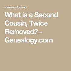 What is a Second Cousin, Twice Removed? Second Cousin, Genealogy Sites, Family Goals, Ancestry, Cousins, Family History, How To Remove, Learning, Relationship