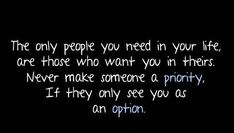 never make someone a priority if they only see you as an option