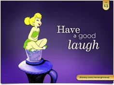 """Have a good laugh."" ~ TinkerBell"