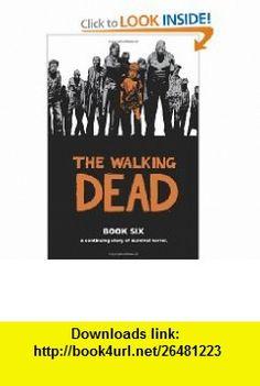 The Walking Dead, Book 6 (9781607063278) Robert Kirkman, Charlie Adlard, Cliff Rathburn , ISBN-10: 1607063271  , ISBN-13: 978-1607063278 ,  , tutorials , pdf , ebook , torrent , downloads , rapidshare , filesonic , hotfile , megaupload , fileserve