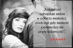 Kobiecość odnajduje siebie w odbiciu męskości... #Jan-Paweł-II, #Wojtyła-Karol,  #Kobieta, #Mężczyzna Thoughts And Feelings, Life Is Beautiful, Prayers, God, Quotes, Image, Mindset, Woman, Poster