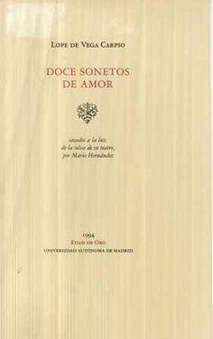 Doce sonetos de amor / Lope de Vega Carpio ; sacados a la luz de la selva de su teatro por Mario Hernández - Madrid : Universidad Autónoma de Madrid, 1994