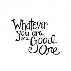 whatever you are, be a good one #inspiration